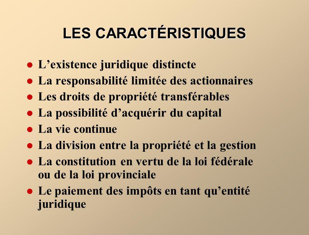 LES CARACTÉRISTIQUES Lexistence juridique distincte La responsabilité limitée des actionnaires Les droits de propriété transférables La possibilité da