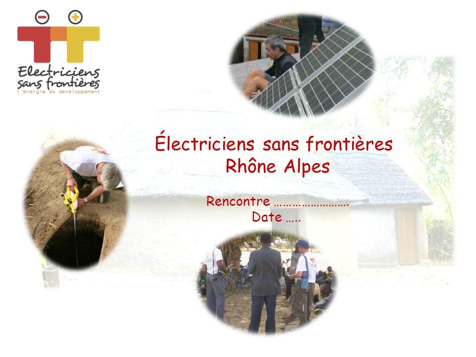 Électriciens sans frontières Rhône Alpes Rencontre ……………………. Date …..