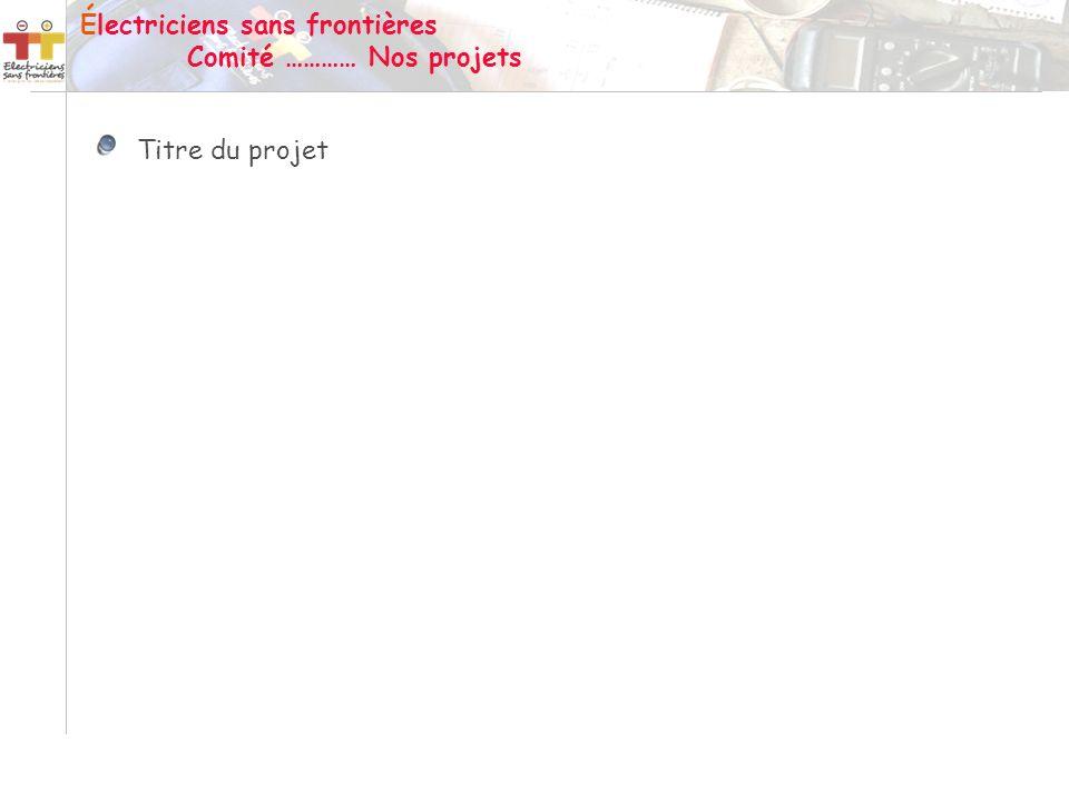 Titre du projet Électriciens sans frontières Comité ………… Nos projets