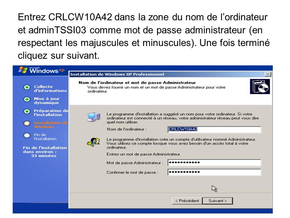 Entrez CRLCW10A42 dans la zone du nom de lordinateur et adminTSSI03 comme mot de passe administrateur (en respectant les majuscules et minuscules).