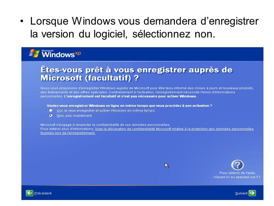 Lorsque Windows vous demandera denregistrer la version du logiciel, sélectionnez non.