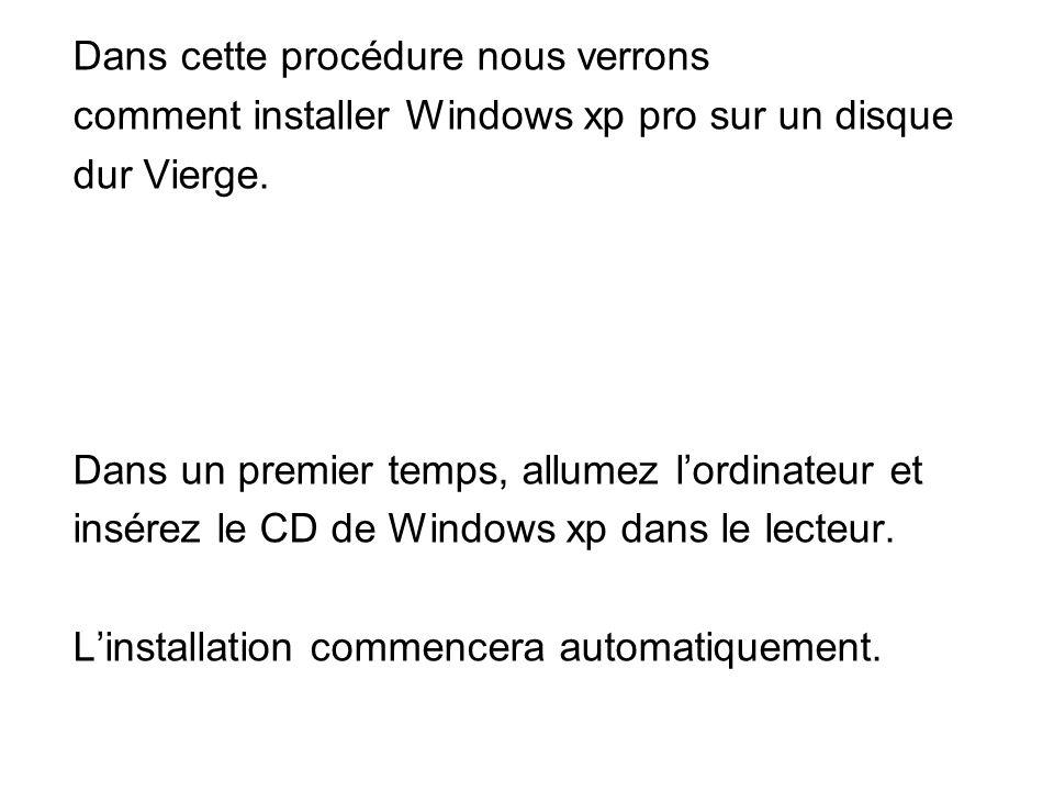 Dans cette procédure nous verrons comment installer Windows xp pro sur un disque dur Vierge.