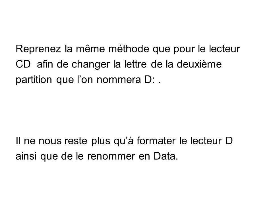 Reprenez la même méthode que pour le lecteur CD afin de changer la lettre de la deuxième partition que lon nommera D:.
