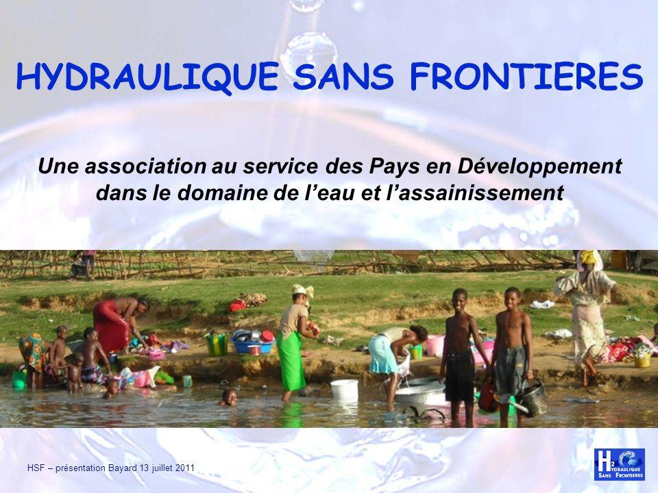 HSF – présentation Bayard 13 juillet 2011 Naissance dHSF Hydraulique Sans Frontières est née dun constat : Dans les Pays en Développement, leau est un problème majeur, particulièrement en zone rurale …