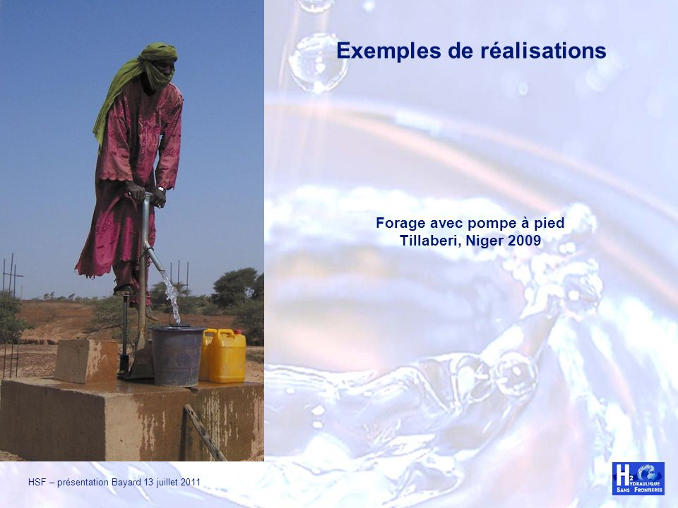HSF – présentation Bayard 13 juillet 2011 Exemples de réalisations Forage avec pompe à pied Tillaberi, Niger 2009