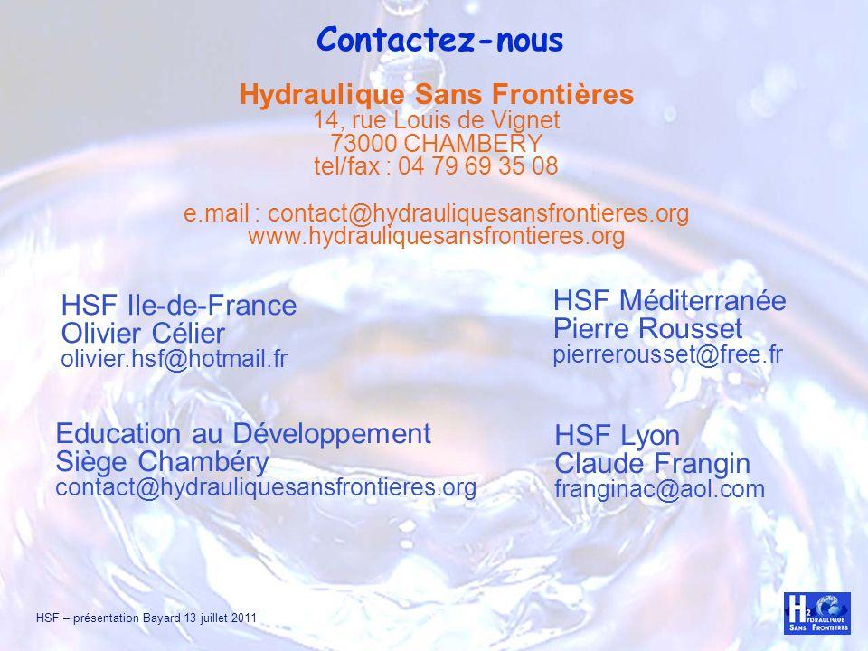 HSF – présentation Bayard 13 juillet 2011 Contactez-nous Hydraulique Sans Frontières 14, rue Louis de Vignet 73000 CHAMBERY tel/fax : 04 79 69 35 08 e