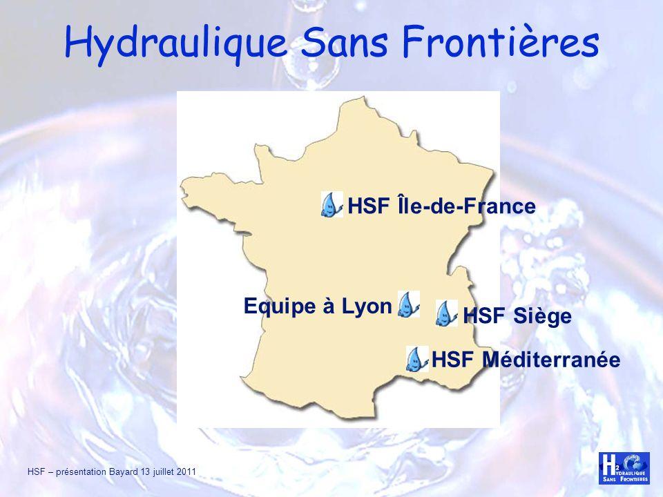 HSF – présentation Bayard 13 juillet 2011 Hydraulique Sans Frontières Equipe à Lyon HSF Siège HSF Île-de-France HSF Méditerranée