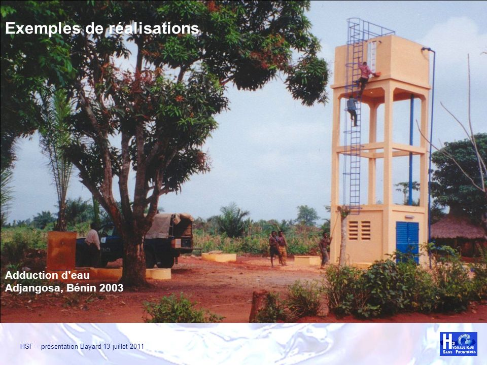 HSF – présentation Bayard 13 juillet 2011 Exemples de réalisations Réservoir alimenté par pompage solaire Banamba, Mali 2009.
