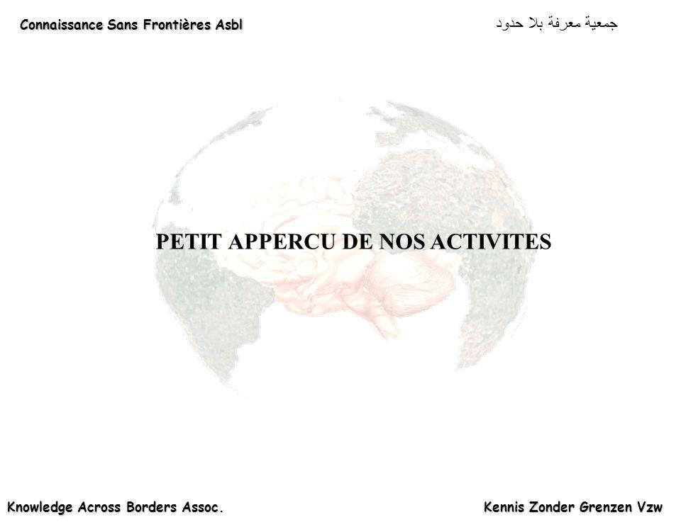 Connaissance Sans Frontières Asbl Connaissance Sans Frontières Asbl دود Knowledge Across Borders Assoc. Kennis Zonder Grenzen Vzw PETIT APPERCU DE NOS