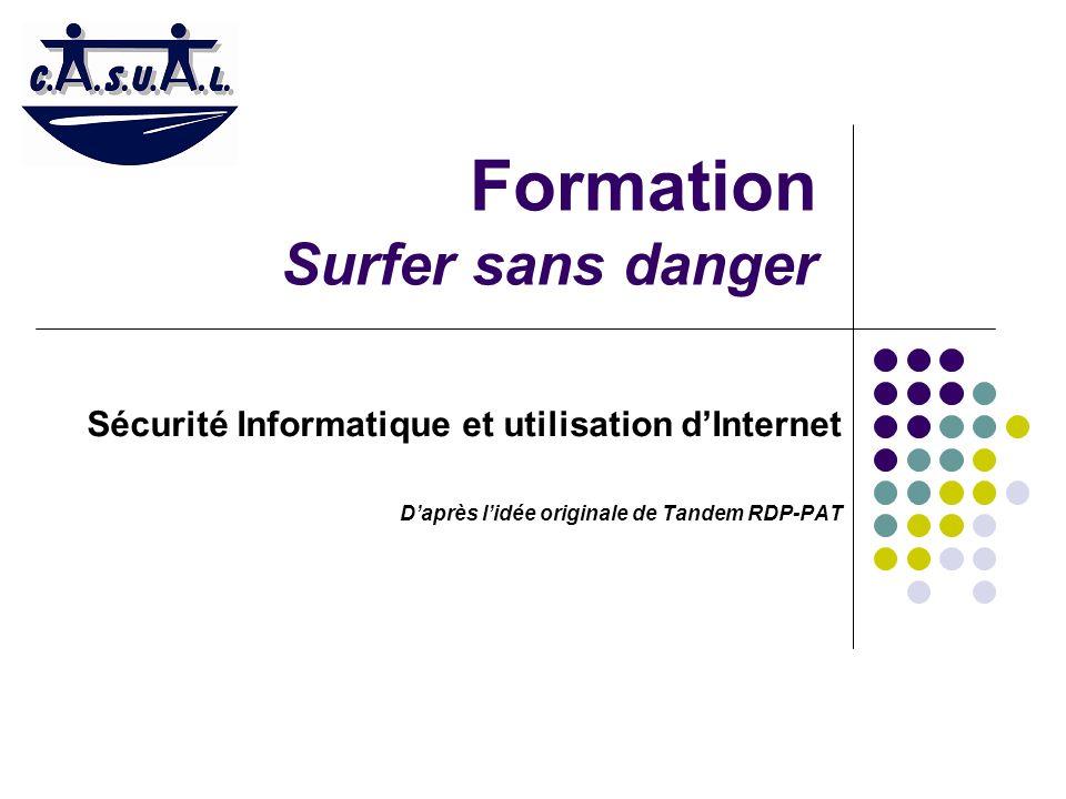 Formation Surfer sans danger Sécurité Informatique et utilisation dInternet Daprès lidée originale de Tandem RDP-PAT