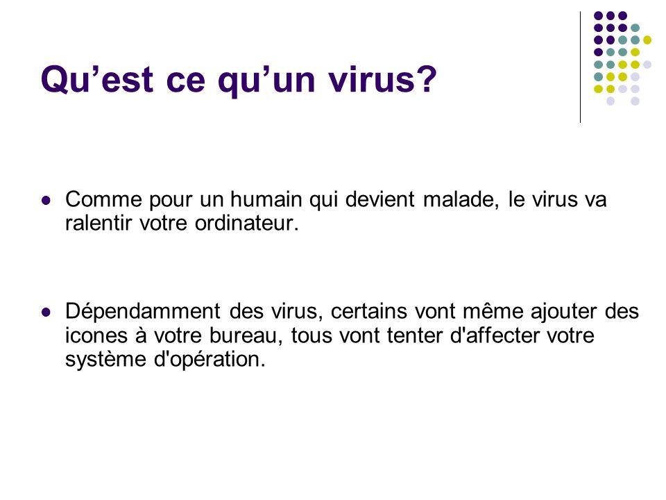 Quest ce quun virus? Comme pour un humain qui devient malade, le virus va ralentir votre ordinateur. Dépendamment des virus, certains vont même ajoute