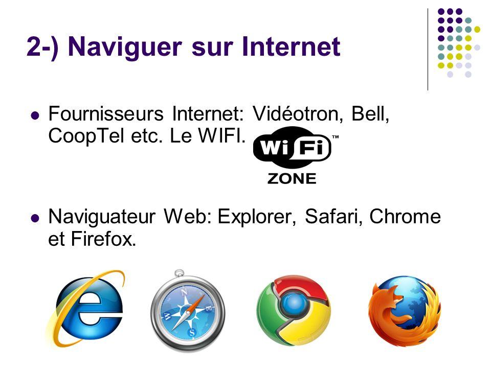 Fournisseurs Internet: Vidéotron, Bell, CoopTel etc. Le WIFI. Naviguateur Web: Explorer, Safari, Chrome et Firefox. 2-) Naviguer sur Internet