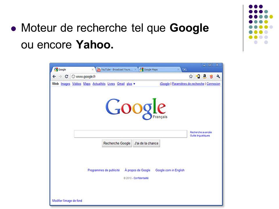 Moteur de recherche tel que Google ou encore Yahoo.