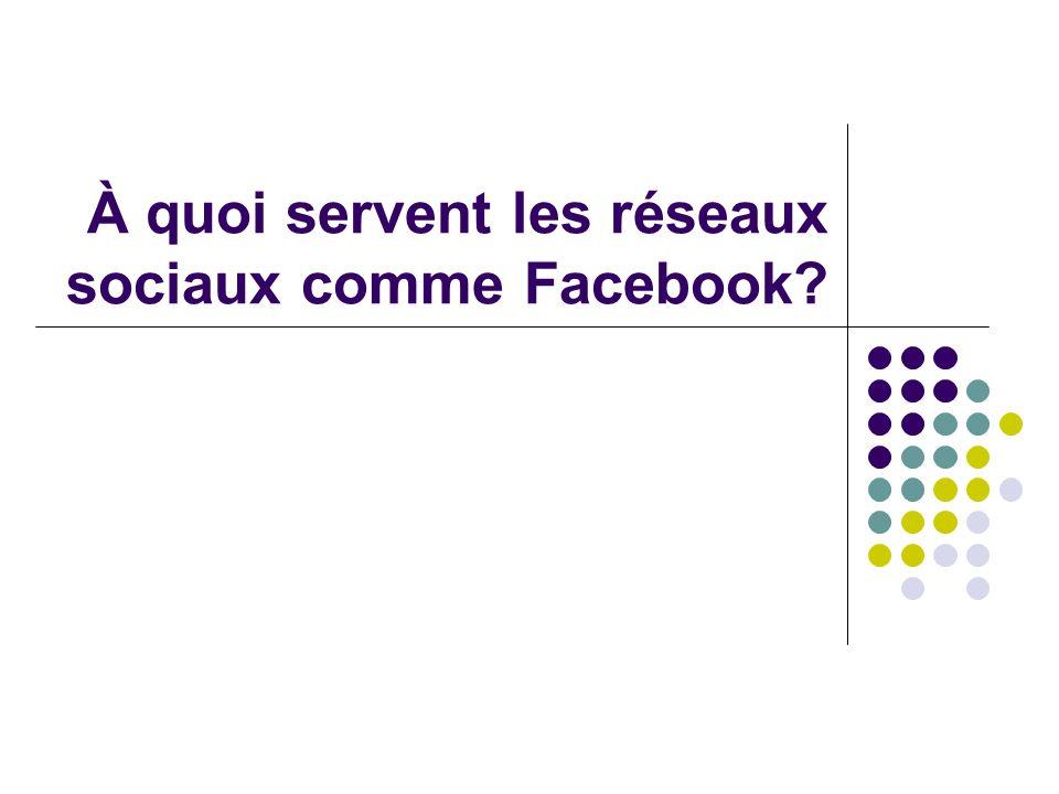À quoi servent les réseaux sociaux comme Facebook?