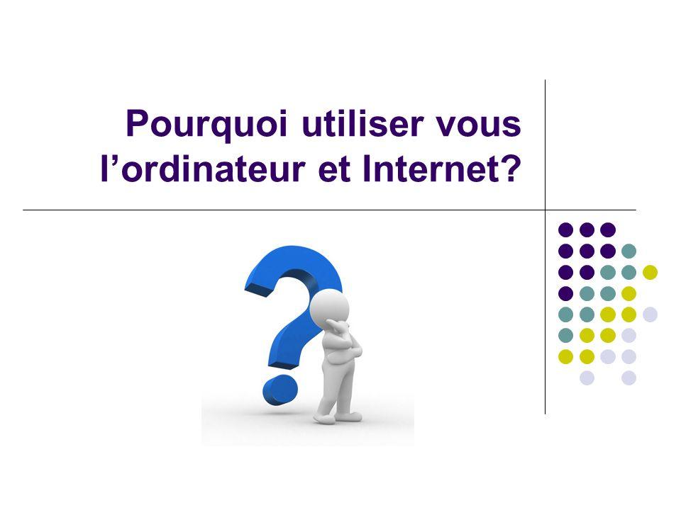 Pourquoi utiliser vous lordinateur et Internet?