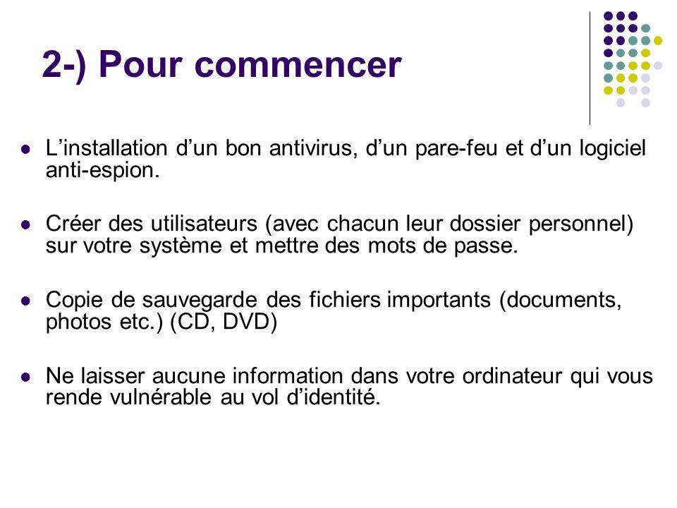 2-) Pour commencer Linstallation dun bon antivirus, dun pare-feu et dun logiciel anti-espion. Créer des utilisateurs (avec chacun leur dossier personn