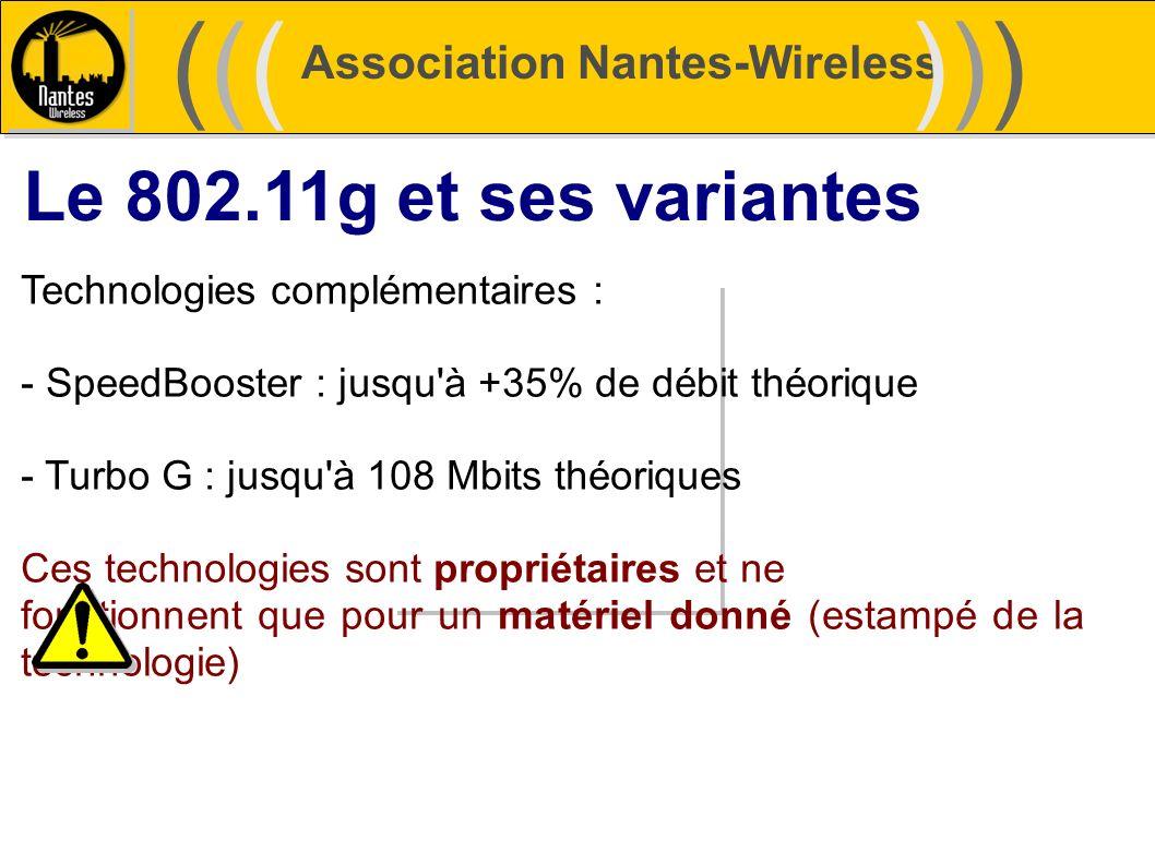 Association Nantes-Wireless (((((()))))) Le 802.11g et ses variantes Technologies complémentaires : - SpeedBooster : jusqu'à +35% de débit théorique -