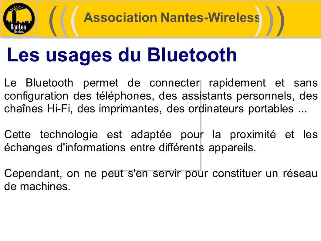 Association Nantes-Wireless (((((()))))) Les usages du Bluetooth Le Bluetooth permet de connecter rapidement et sans configuration des téléphones, des