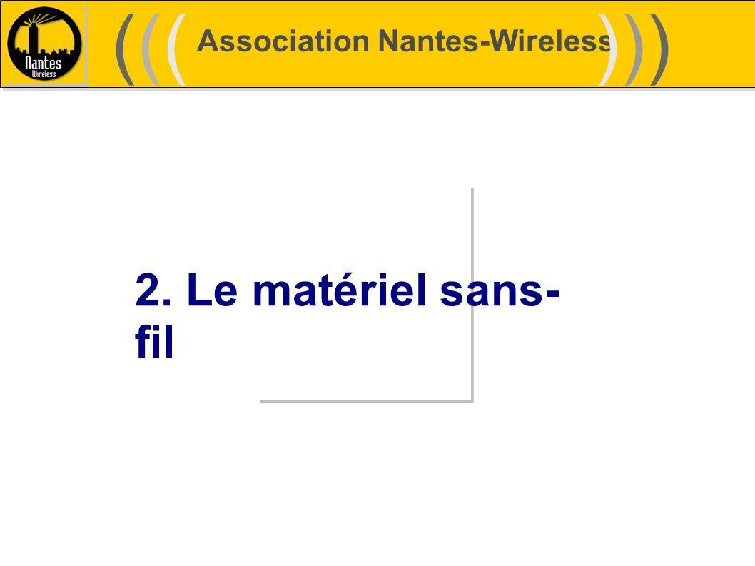Association Nantes-Wireless (((((()))))) 2. Le matériel sans- fil