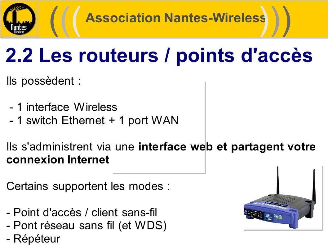 Association Nantes-Wireless (((((()))))) 2.2 Les routeurs / points d'accès Ils possèdent : - 1 interface Wireless - 1 switch Ethernet + 1 port WAN Ils