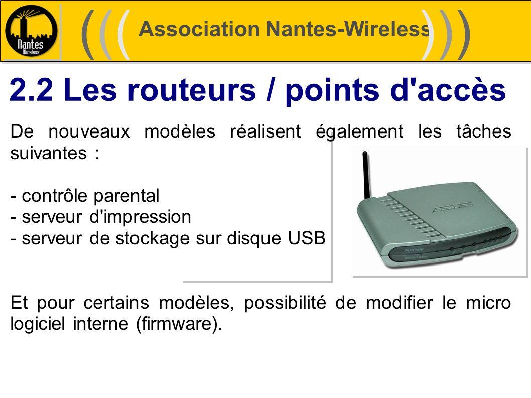 Association Nantes-Wireless (((((()))))) 2.2 Les routeurs / points d'accès De nouveaux modèles réalisent également les tâches suivantes : - contrôle p