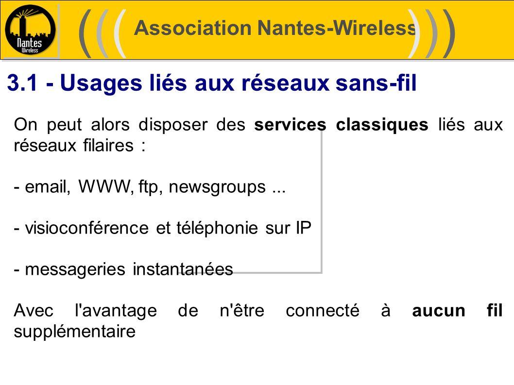 Association Nantes-Wireless (((((()))))) 3.1 - Usages liés aux réseaux sans-fil On peut alors disposer des services classiques liés aux réseaux filair
