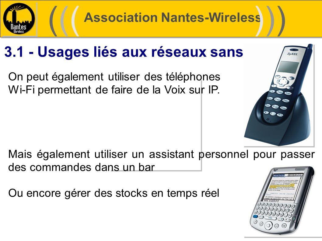 Association Nantes-Wireless (((((()))))) 3.1 - Usages liés aux réseaux sans-fil On peut également utiliser des téléphones Wi-Fi permettant de faire de