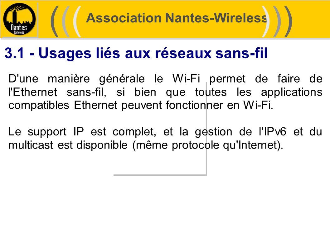 Association Nantes-Wireless (((((()))))) 3.1 - Usages liés aux réseaux sans-fil D'une manière générale le Wi-Fi permet de faire de l'Ethernet sans-fil