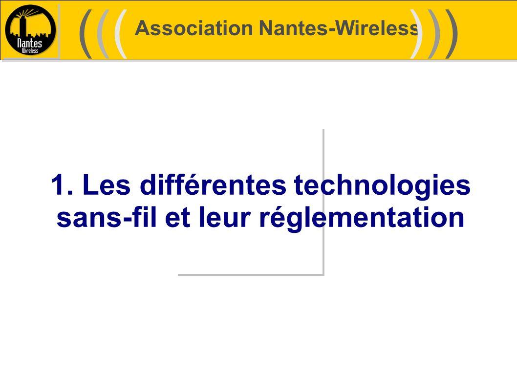 Association Nantes-Wireless (((((()))))) 1. Les différentes technologies sans-fil et leur réglementation