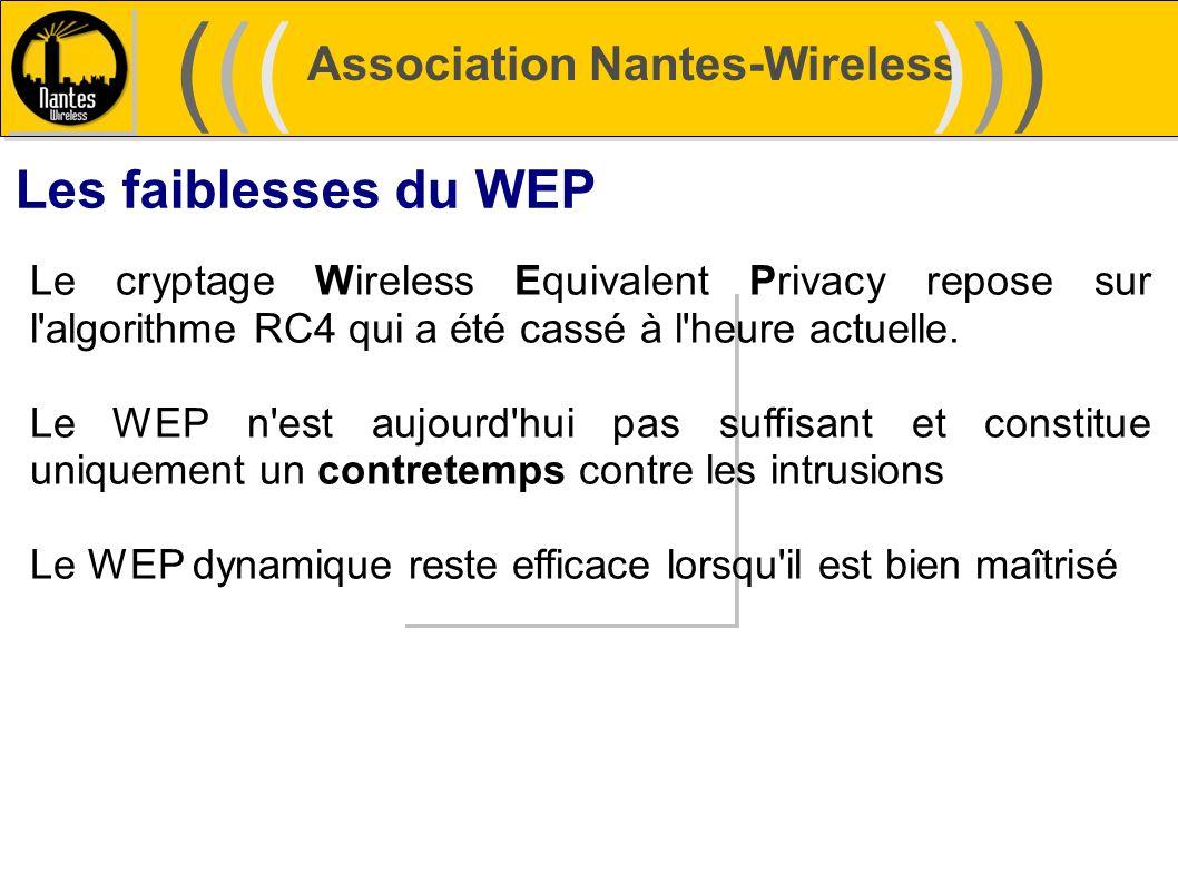 Association Nantes-Wireless (((((()))))) Les faiblesses du WEP Le cryptage Wireless Equivalent Privacy repose sur l'algorithme RC4 qui a été cassé à l
