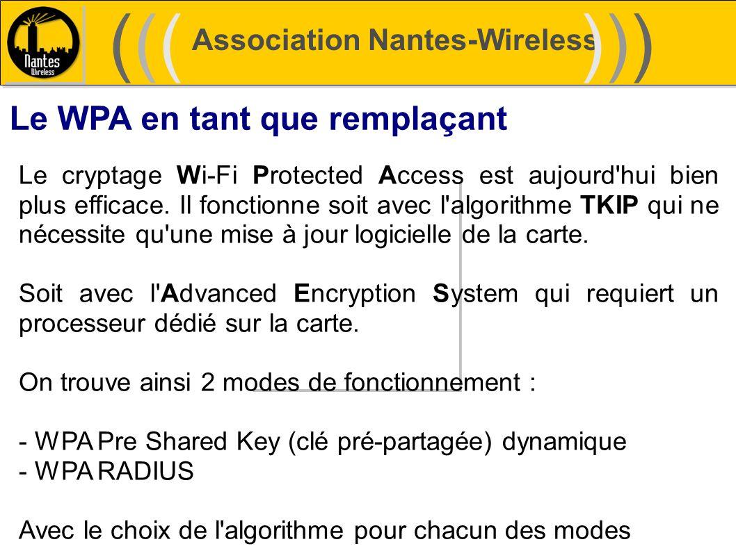 Association Nantes-Wireless (((((()))))) Le WPA en tant que remplaçant Le cryptage Wi-Fi Protected Access est aujourd'hui bien plus efficace. Il fonct