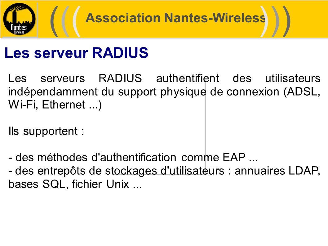 Association Nantes-Wireless (((((()))))) Les serveur RADIUS Les serveurs RADIUS authentifient des utilisateurs indépendamment du support physique de c
