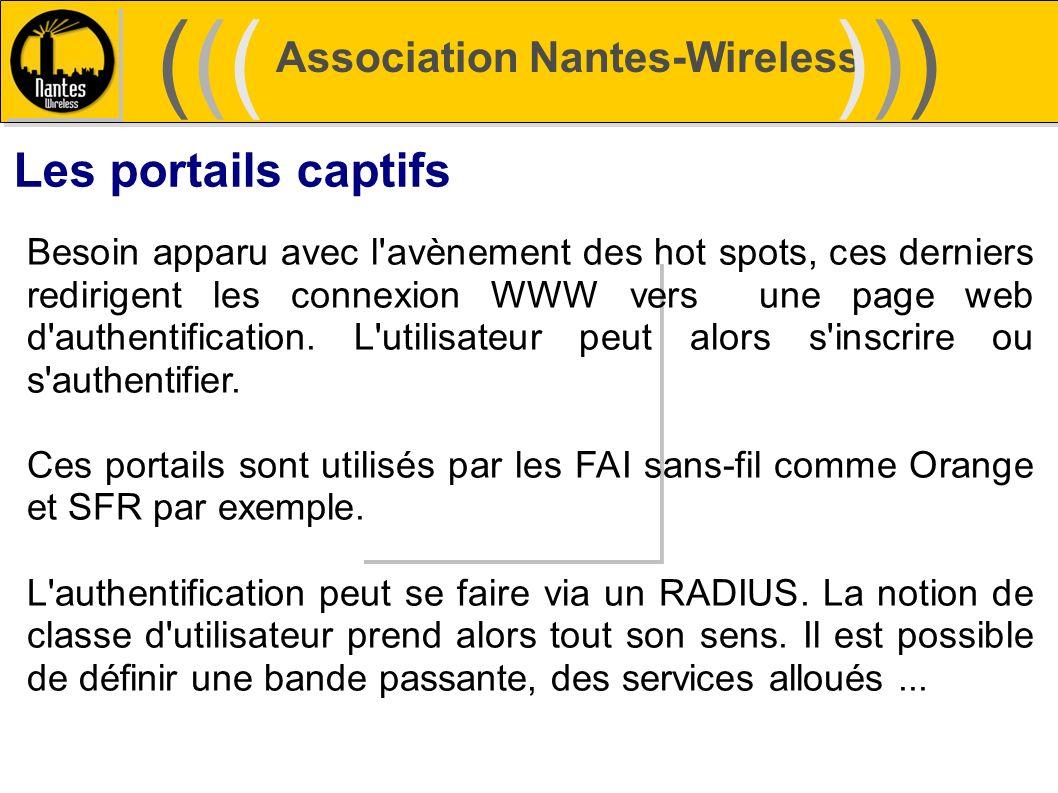 Association Nantes-Wireless (((((()))))) Les portails captifs Besoin apparu avec l'avènement des hot spots, ces derniers redirigent les connexion WWW