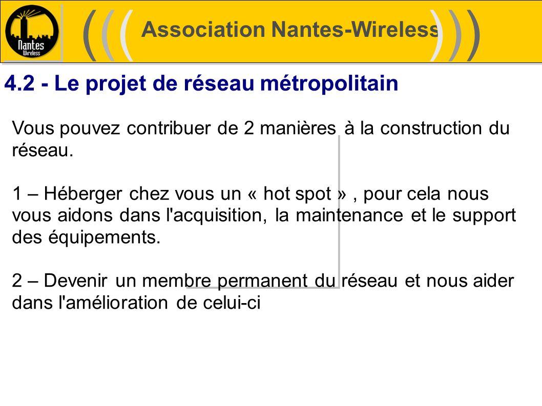 Association Nantes-Wireless (((((()))))) 4.2 - Le projet de réseau métropolitain Vous pouvez contribuer de 2 manières à la construction du réseau. 1 –