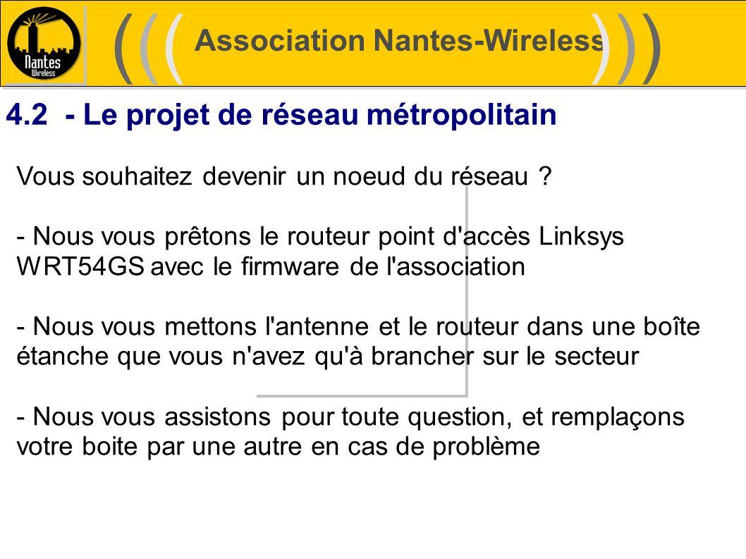Association Nantes-Wireless (((((()))))) 4.2 - Le projet de réseau métropolitain Vous souhaitez devenir un noeud du réseau ? - Nous vous prêtons le ro