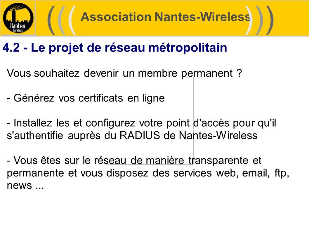 Association Nantes-Wireless (((((()))))) 4.2 - Le projet de réseau métropolitain Vous souhaitez devenir un membre permanent ? - Générez vos certificat