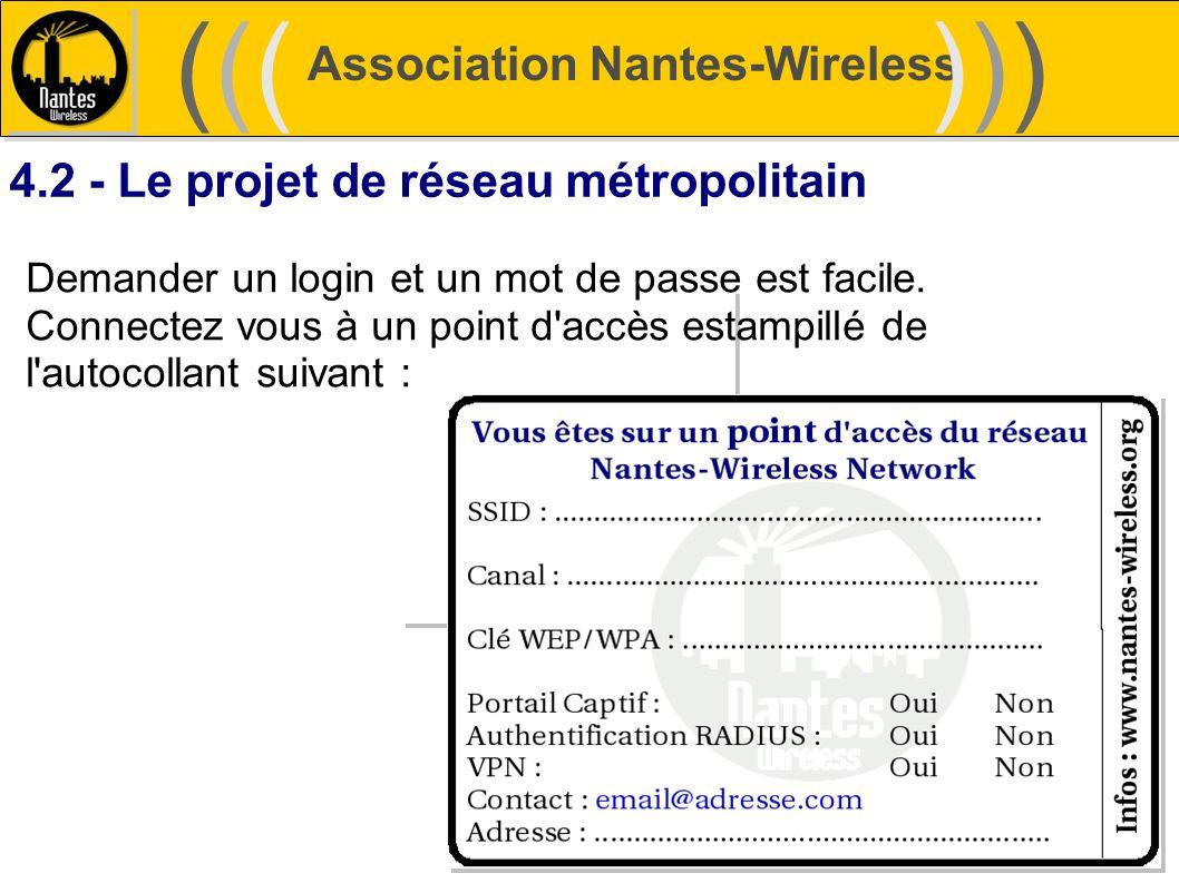 Association Nantes-Wireless (((((()))))) 4.2 - Le projet de réseau métropolitain Demander un login et un mot de passe est facile. Connectez vous à un
