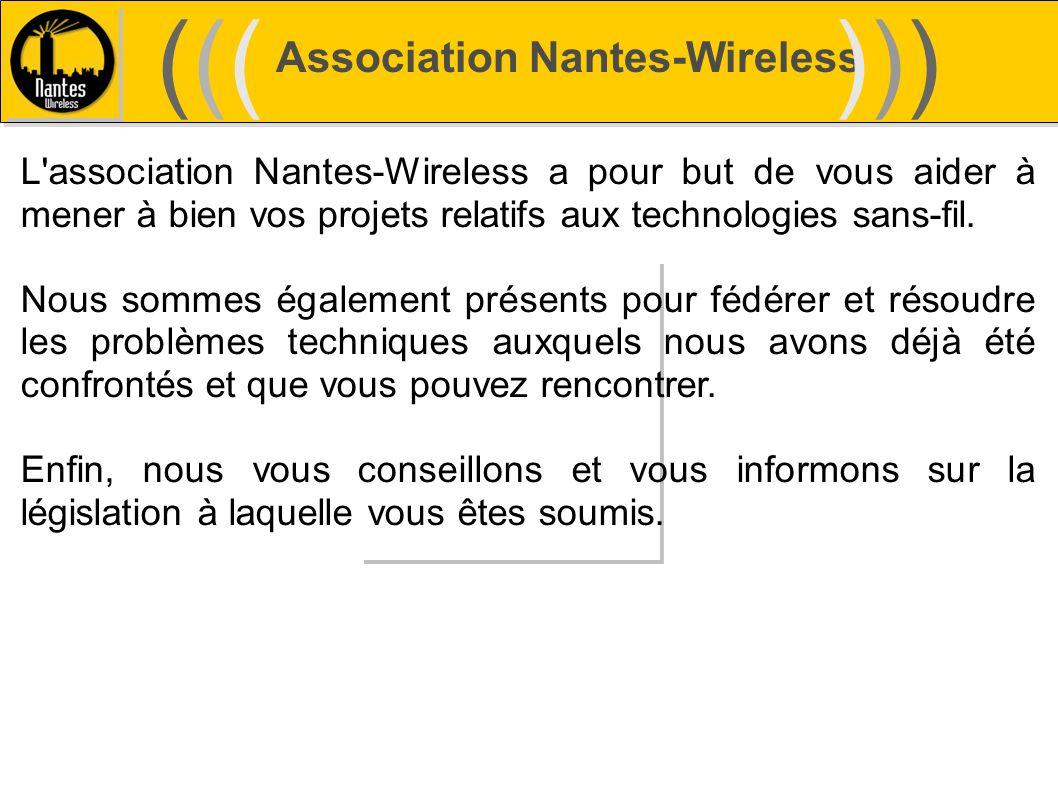 Association Nantes-Wireless (((((()))))) L'association Nantes-Wireless a pour but de vous aider à mener à bien vos projets relatifs aux technologies s