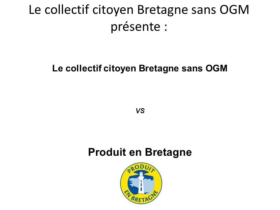 « Produit en Bretagne », cest lagro-alimentaire et les supermarchés bretons… Alors forcément au niveau du Collectif Citoyen Bretagne sans OGM, on nest pas content .