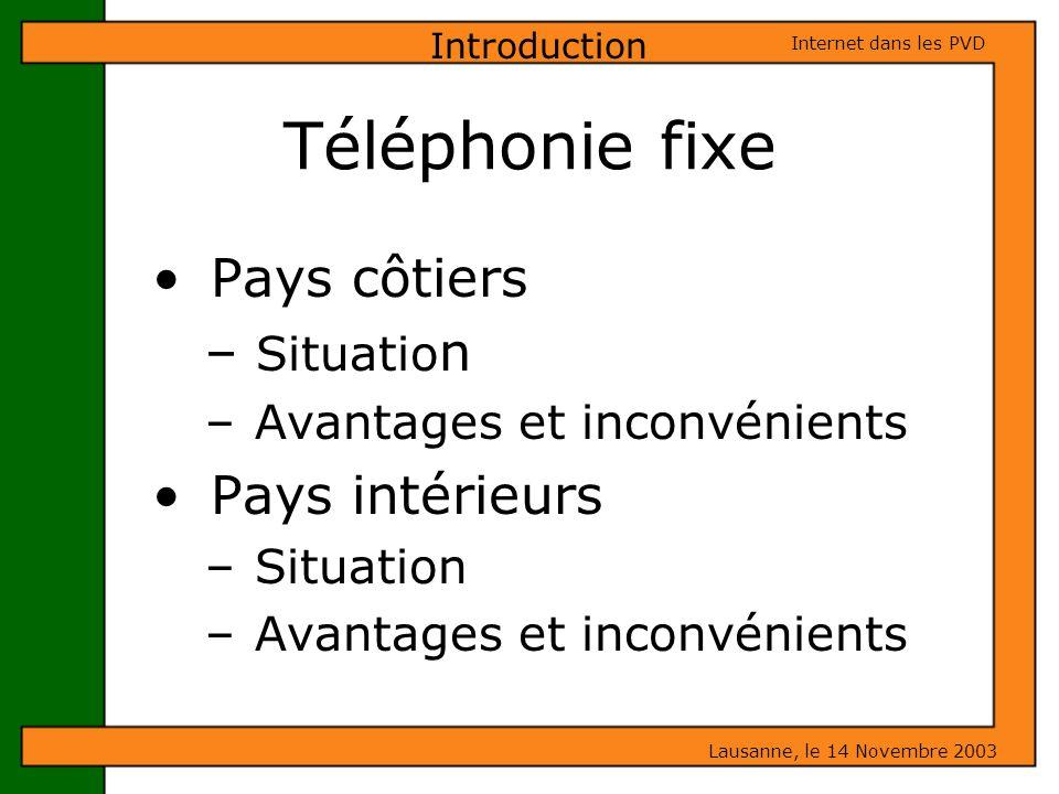 Téléphonie fixe Pays côtiers – Situatio n – Avantages et inconvénients Pays intérieurs – Situation – Avantages et inconvénients Introduction Lausanne,