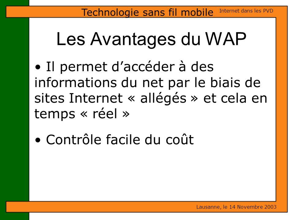 Les Avantages du WAP Lausanne, le 14 Novembre 2003 Internet dans les PVD Technologie sans fil mobile Il permet daccéder à des informations du net par