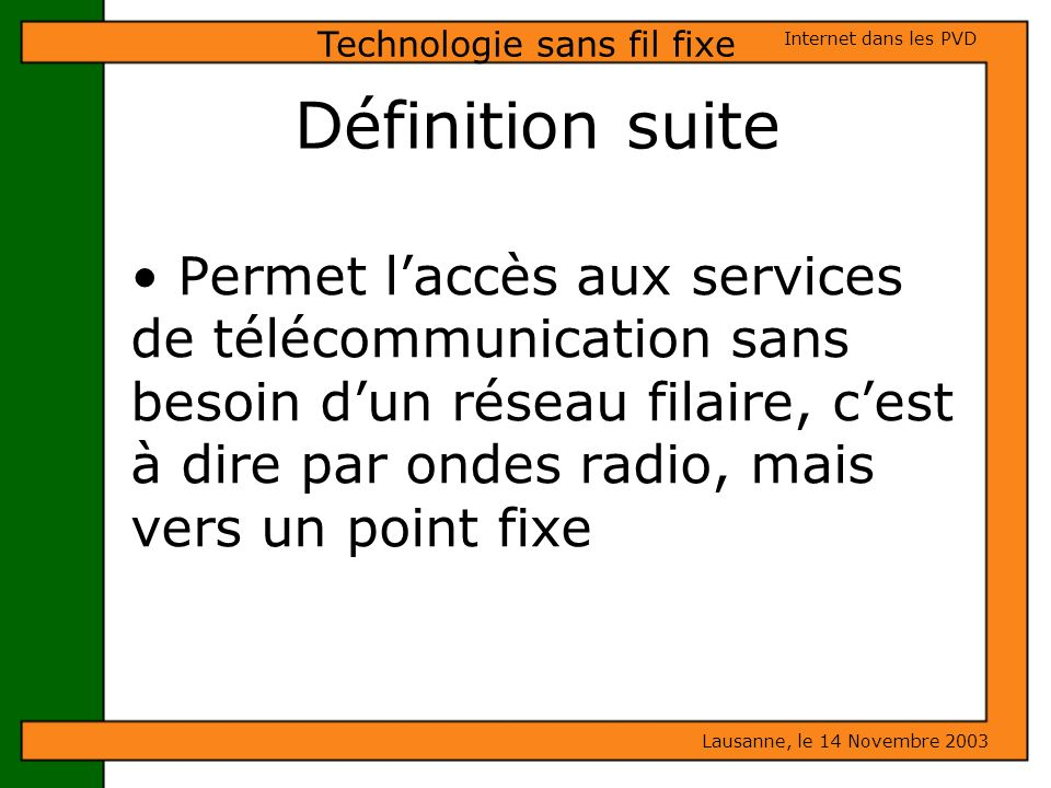 Permet laccès aux services de télécommunication sans besoin dun réseau filaire, cest à dire par ondes radio, mais vers un point fixe Lausanne, le 14 N