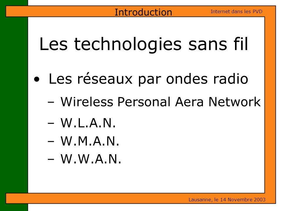 Les Avantages du mobile Lausanne, le 14 Novembre 2003 Internet dans les PVD Technologie sans fil mobile Pour les zones rurales – Facilite le développement du commerce régional – Facilite lintégration sociale – Facilite laccès aux soins sanitaires