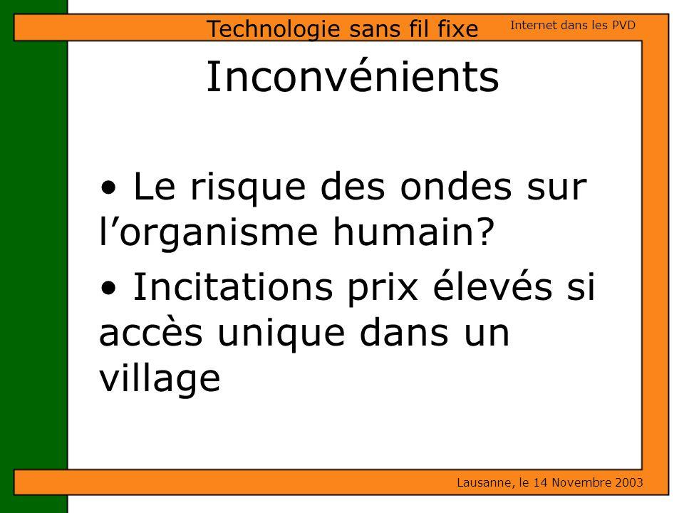 Le risque des ondes sur lorganisme humain? Incitations prix élevés si accès unique dans un village Lausanne, le 14 Novembre 2003 Internet dans les PVD
