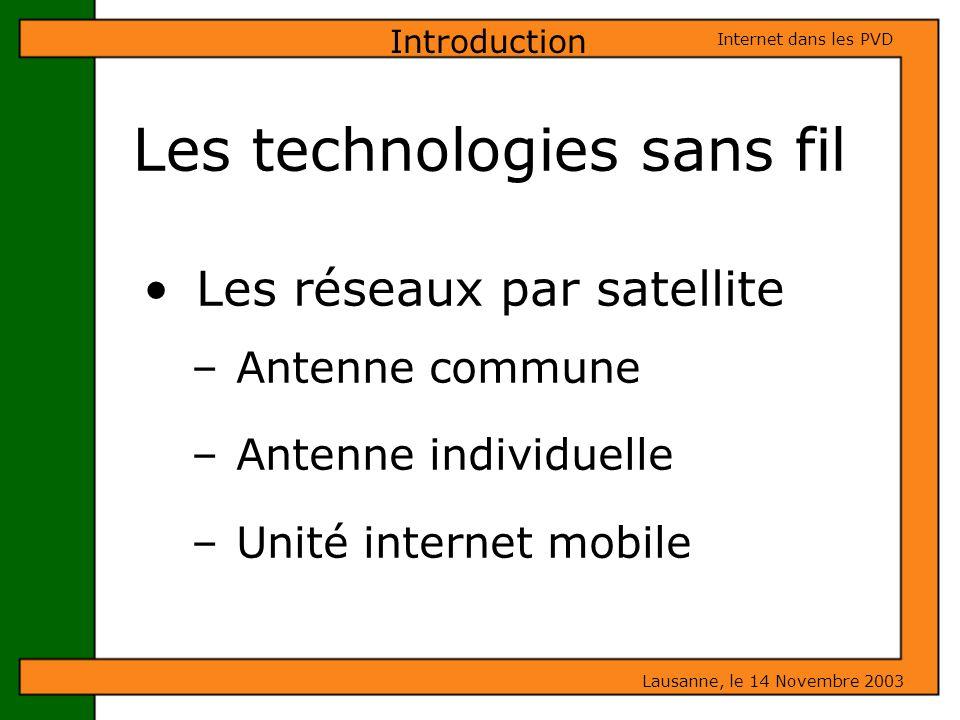 Les Inconvénients du WAP Lausanne, le 14 Novembre 2003 Internet dans les PVD Technologie sans fil mobile Ce service ne permet laccès quà certains sites internet configurés à cet effet Sa capacité de transfert de données est limitée à la capacité du réseau auquel le mobile est connecté Ne permet pas le téléchargement important