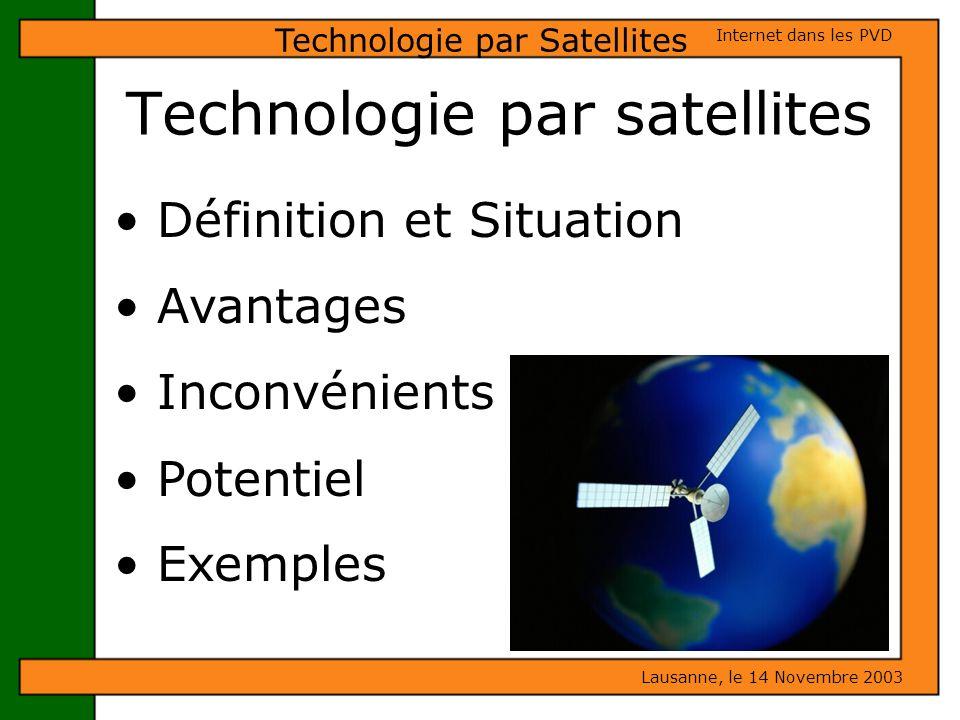 Technologie par satellites Lausanne, le 14 Novembre 2003 Internet dans les PVD Technologie par Satellites Définition et Situation Avantages Inconvénie