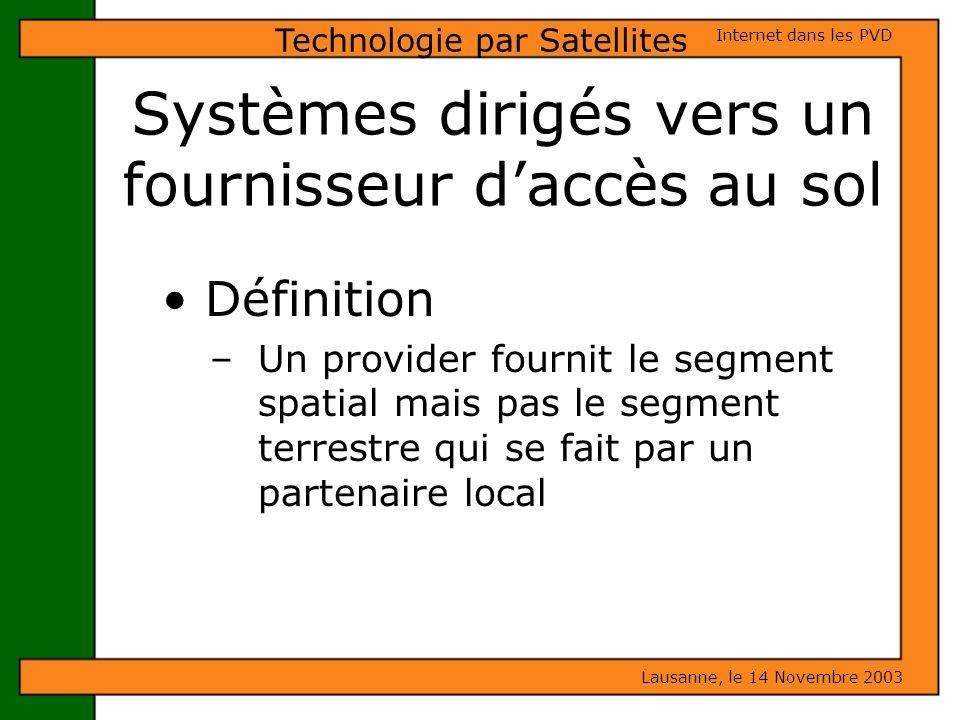 Systèmes dirigés vers un fournisseur daccès au sol Définition – Un provider fournit le segment spatial mais pas le segment terrestre qui se fait par u
