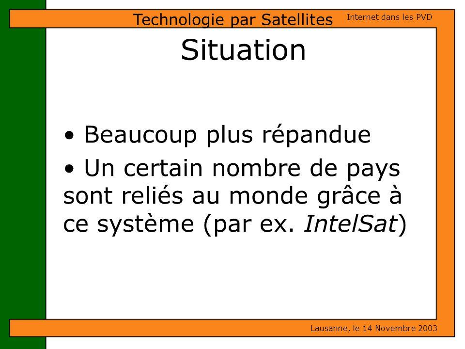 Situation Beaucoup plus répandue Un certain nombre de pays sont reliés au monde grâce à ce système (par ex. IntelSat) Lausanne, le 14 Novembre 2003 In