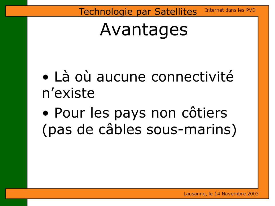 Avantages Là où aucune connectivité nexiste Pour les pays non côtiers (pas de câbles sous-marins) Lausanne, le 14 Novembre 2003 Internet dans les PVD