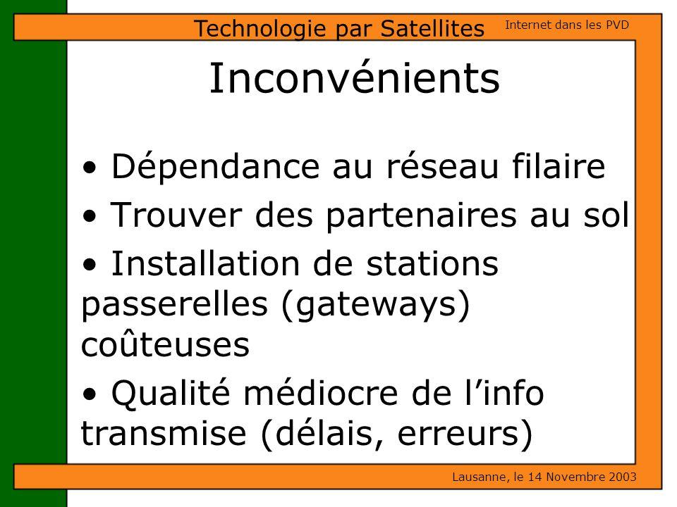 Inconvénients Dépendance au réseau filaire Trouver des partenaires au sol Installation de stations passerelles (gateways) coûteuses Qualité médiocre d